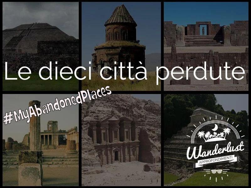#MyAbandonedPlaces Le 10 Città Perdute