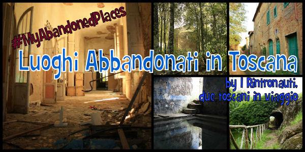 #MyAbandonedPlaces luoghi abbandonati in toscana