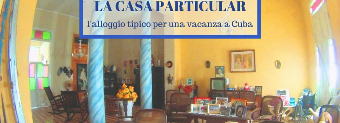 La Casa Particular: l'alloggio tipico per una vacanza a Cuba