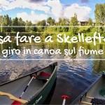 Cosa fare a Skellefteå: giro in canoa sul fiume