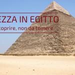 Sicurezza in Egitto: terra da scoprire, non da temere