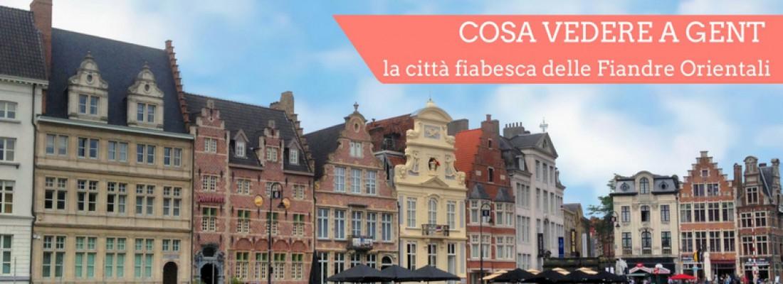 Cosa vedere a Gent: la città fiabesca delle Fiandre Orientali