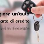 Noleggiare un'auto senza carta di credito in Italia ed in Romania