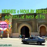 Meknes e Moulay Idriss: due città ad ovest di Fes