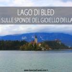 Lago di Bled: cosa fare sulle sponde del gioiello della Slovenia