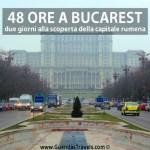 48 ore a Bucarest: due giorni alla scoperta della capitale rumena