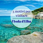 5 motivi per visitare l'Isola d'Elba