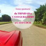 Come spostarsi da Trinidad a Cayo Guillermo o Cayo Coco