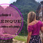Le Rovine di Palenque: il sito Maya immerso nella giungla