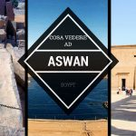 Cosa vedere ad Aswan: tra templi, dighe e obelischi incompleti