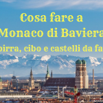 Cosa fare a Monaco di Baviera: tra birra, cibo e castelli da favola
